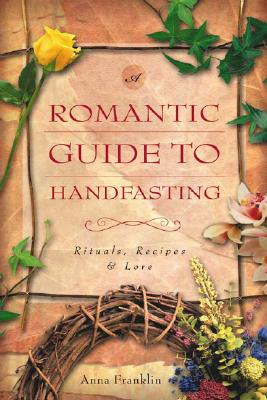 Image for A Romantic Guide To Handfasting: Rituals, Recipes & Lore