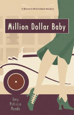 Million Dollar Baby (The Marjorie McClelland Mysteries), Amy Patricia Meade