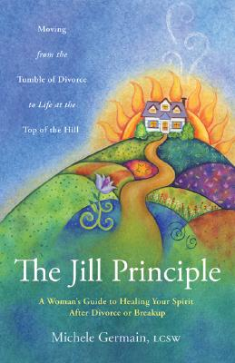 The Jill Principle: A Woman's Guide to Healing Your Spirit After Divorce or Breakup, Germain, Michele