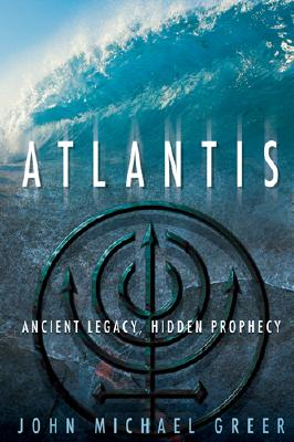 Atlantis: Ancient Legacy, Hidden Prophecy, Greer, John Michael