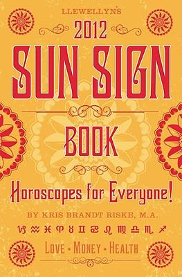 Llewellyn's 2012 Sun Sign Book: Horoscopes for Everyone (Annuals - Sun Sign Book), Llewellyn