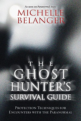 Image for The Ghost Hunter's Survival Guide: Protection Techniques for Encounters With The Paranormal