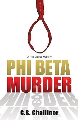 Phi Beta Murder (A Rex Graves Mystery), C.S. Challinor