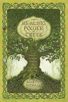 Image for The Healing Power of Trees: Spiritual Journeys Through the Celtic Tree Calendar