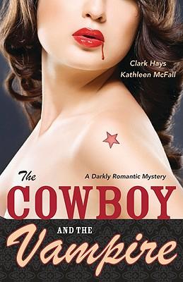 The Cowboy and the Vampire: A Darkly Romantic Mystery, Clark Hays, Kathleen McFall