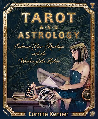 Tarot and Astrology: Enhance Your Readings With the Wisdom of the Zodiac, Kenner, Corrine
