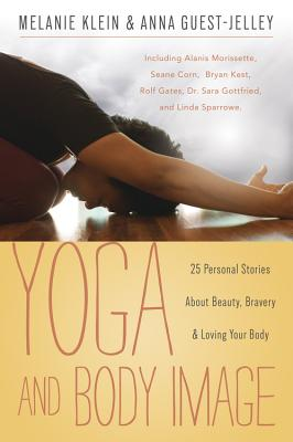 Image for Yoga and Body Image: 25 Personal Stories About Beauty, Bravery & Loving Your Body