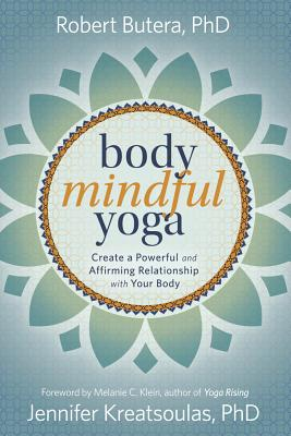Image for Body Mindful Yoga: Create a Powerful and Affirming Relationship with Your Body