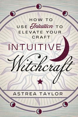 Image for Intuitive Witchcraft: How to Use Intuition to Elevate your Craft
