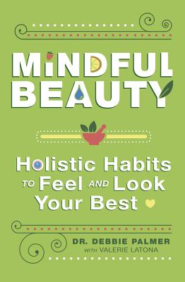 Image for Mindful Beauty: Holistic Habits to Feel and Look Your Best