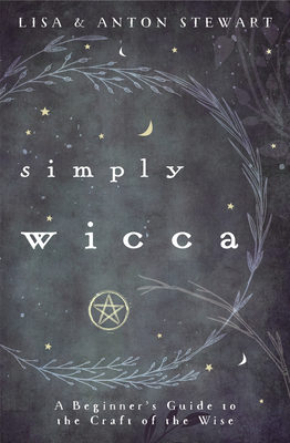 Image for Simply Wicca: A Beginner's Guide to the Craft of the Wise