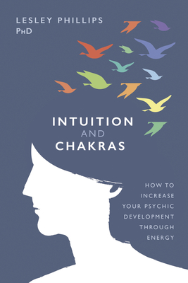 Image for Intuition and Chakras: How to Increase Your Psychic Development Through Energy