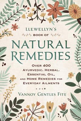 Image for Llewellyn's Book of Natural Remedies: Over 400 Ayurvedic, Herbal, Essential Oil, and Home Remedies for Everyday Ailments