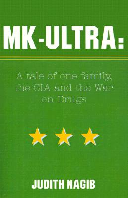 MK-Ultra: a Tale of One Family, the CIA and the War on Drugs, Nagib, Judith