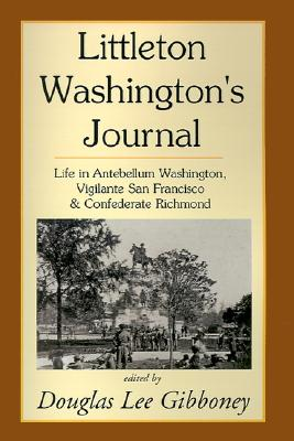 Image for Littleton Washington's Journal: Life in Antebellum Washington, Vigilante San Francisco & Confederate Richmond