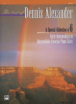 Image for The Best of Dennis Alexander, Bk 2: A Special Collection of 6 Early Intermediate to Intermediate Favorite Piano Solos