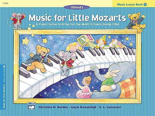 Music for Little Mozarts: Music Lesson Book 3, Barden, Christine H.; Kowalchyk, Gayle; Lancaster, E. L.
