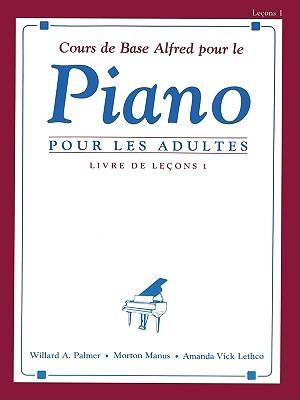 Alfred's Basic Adult Piano Course Lesson Book, Bk 1: French Language Edition (French Edition), Palmer, Willard A.; Manus, Morton; Lethco, Amanda Vick