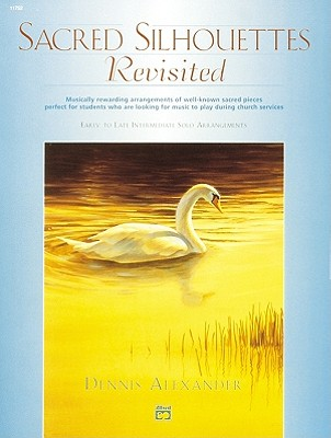 Image for Sacred Silhouettes Revisited: Musically Rewarding Arrangements of Well-Known Sacred Pieces Perfect for Students Who Are Looking for Music to Play During Church Services