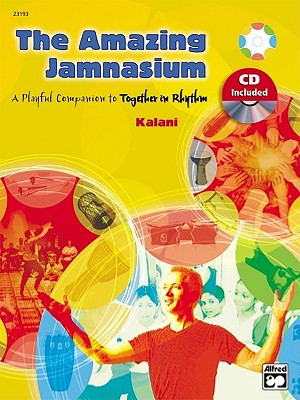 The Amazing Jamnasium: A Playful Companion to Together in Rhythm (Book & Enhanced Cd) (Paperback), Kalani