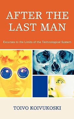 Image for After the Last Man: Excurses to the Limits of the Technological System