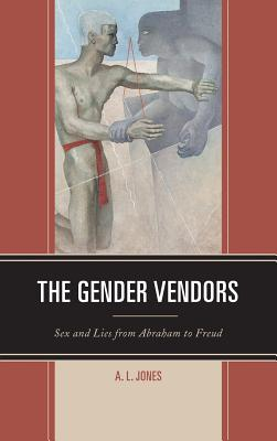 Image for The Gender Vendors: Sex and Lies from Abraham to Freud