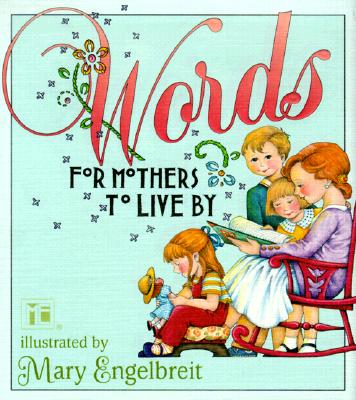 Words for Mothers to Live by, MARY ENGELBREIT