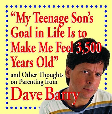 """Image for """"My Teenage Son's Goal In Life Is To Make Me Feel 3,500 Years Old"""" and Other Thoughts On Parenting From Dave Barry"""