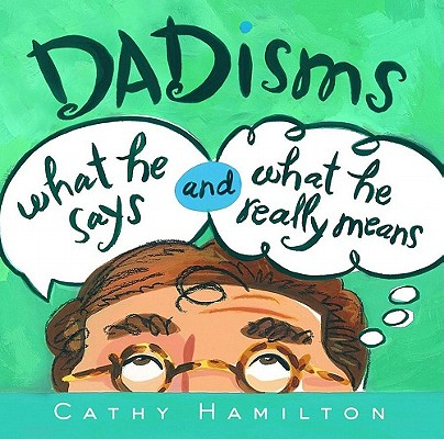 Dadisms What He Says And What He Really Means, Cathy Hamilton