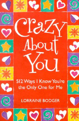 Image for Crazy About You : 512 Ways I Know Youre the Only One for Me