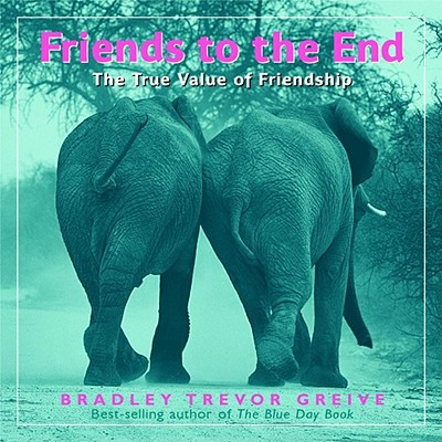 Friends to the End: The True Value of Friendship, Greive, Bradley Trevor
