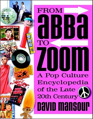 From Abba to Zoom: A Pop Culture Encyclopedia of the Late 20th Century, David Mansour
