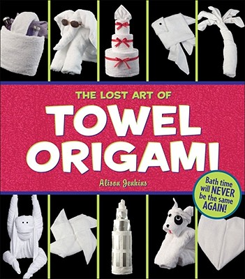 The Lost Art of Towel Origami, Alison Jenkins, Ivy Press
