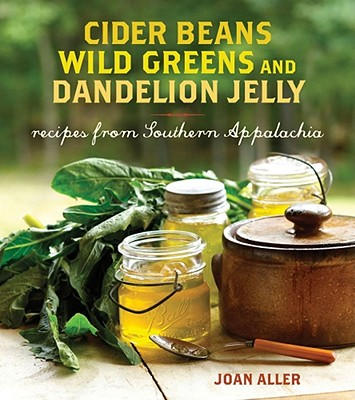 Image for Cider Beans, Wild Greens, and Dandelion Jelly: Recipes from Southern Appalachia