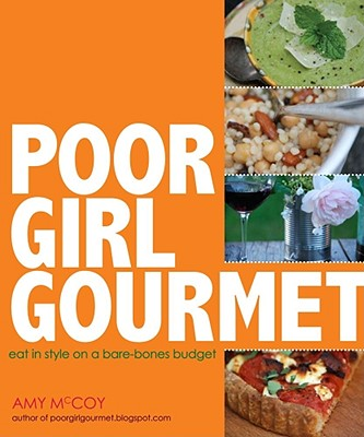 Poor Girl Gourmet: Eat in Style on a Bare Bones Budget, McCoy, Amy