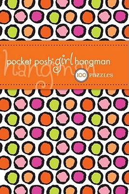 Pocket Posh Girl Hangman: 100 Puzzles, The Puzzle Society