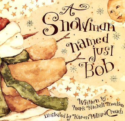 A Snowman Named Just Bob, Moulton, Mark Kimball