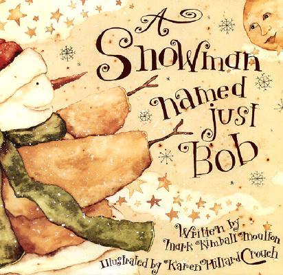 A Snowman Named Just Bob, Moulton, Mark Kimball