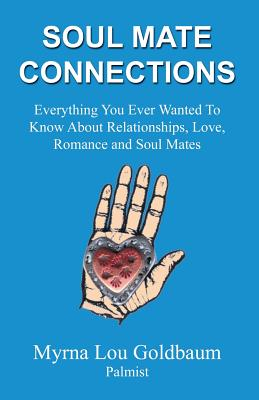 Image for Soul Mate Connections: Everything You Ever Wanted To Know About Relationships, Love, Romance and Soul Mates