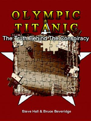 Olympic & Titanic: The Truth Behind the Conspiracy, Hall, Steve; Beveridge, Bruce