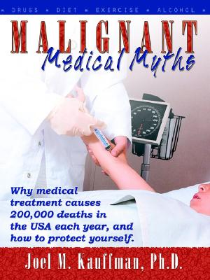 Image for Malignant Medical Myths: Why MEdical Treatment Causes 200,000 Deaths in the USA each Year, and How to Protect Yourself
