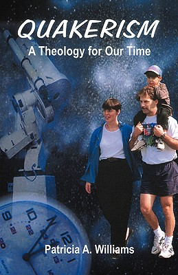 Quakerism: A Theology for Our Time, Williams, Patricia A.