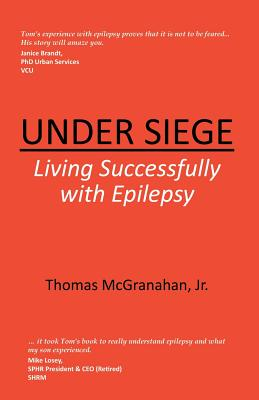 Under Siege: Living Successfully with Epilepsy, Mcgranahan Jr., Thomas