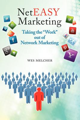 NetEasy Marketing: Taking the 'Work' out of Network Marketing, Melcher, Wes