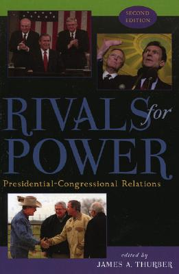 Rivals for Power: Presidential-Congressional Relations, Thurber, James A.