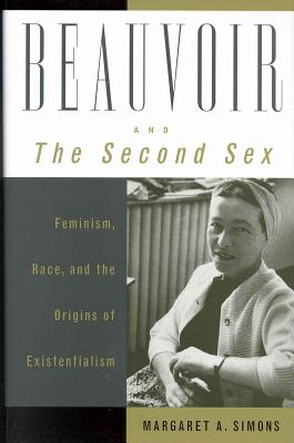 Image for Beauvoir and The Second Sex: Feminism, Race, and the Origins of Existentialism