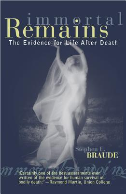 Image for Immortal Remains: The Evidence for Life After Death