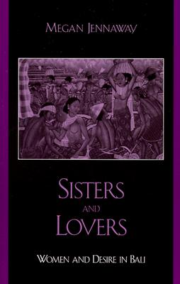 Sisters and Lovers: Women and Desire in Bali (Asian Voices), Jennaway, Megan