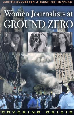 Image for Women Journalists at Ground Zero: Covering Crisis