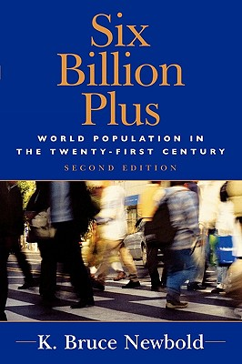 Six Billion Plus: World Population in the Twenty-first Century (Human Geography in the Twenty-First Century: Issues and Applications), Newbold, K. Bruce